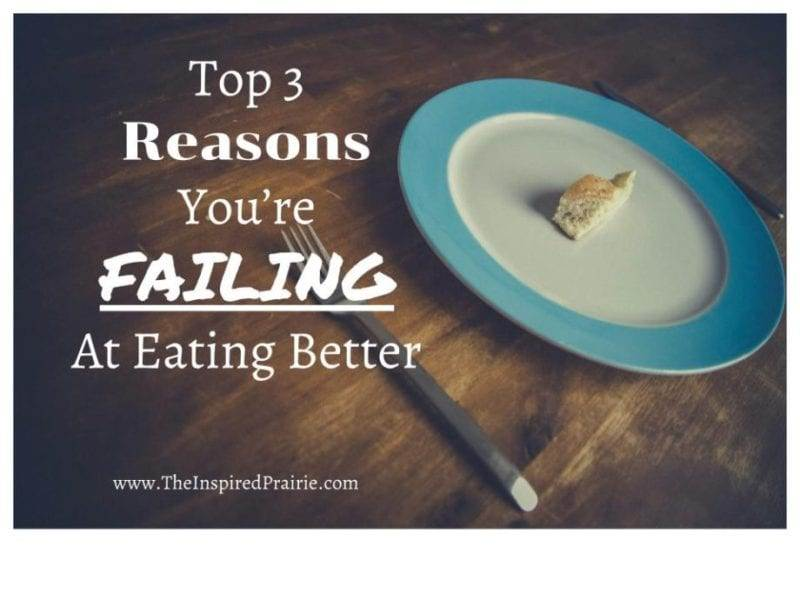 Top 3 Reasons You're Failing At Eating Better