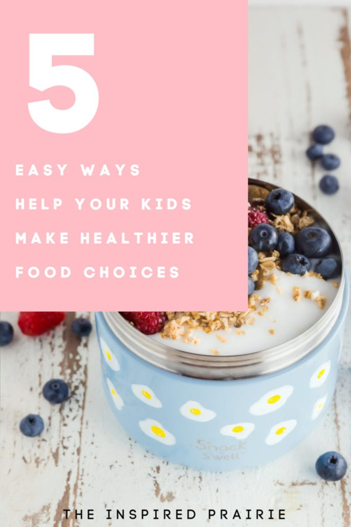 5 Easy Ways to Help Your Kids Make Healthier Food Choices