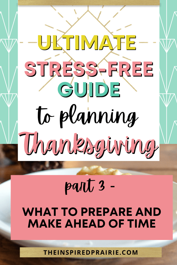Here is Part 3 in my Ultimate Stress-Free Guide to Planning Thanksgiving blog post series. Today is all about learning what you can prepare and make ahead of time for your Thanksgiving dinner meal plan. Be sure to grab my Free Thanksgiving Printable PDF worksheets!